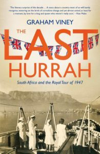 The Last Hurrah South Africa and the Royal Tour of 1947 Graham Viney book