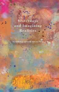 Yesterdays and Imagining Realities An Anthology of South African Poetry